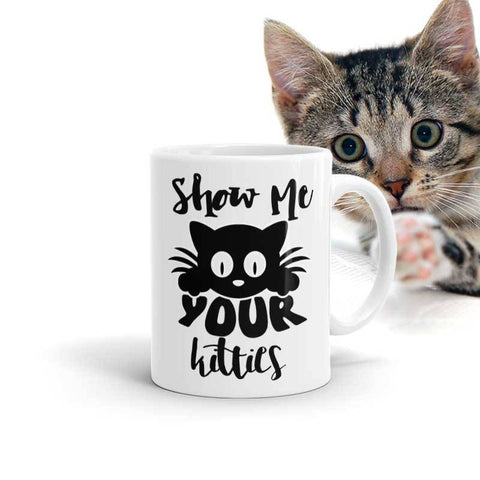 Show Me Your Kitties Funny coffee mug