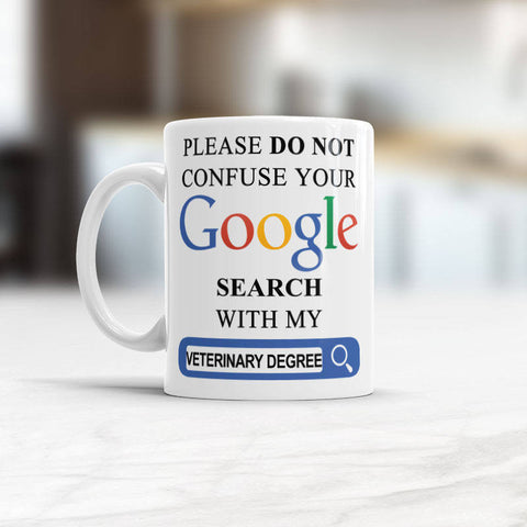 Vet gift, Please Do Not Confuse Your Google Search With My Veterinary Degree, Funny coffee mug