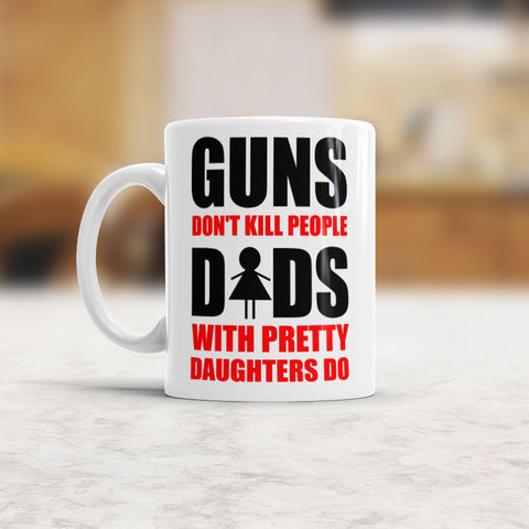 Fathers day mug Guns don't kill people dads with pretty daughters do