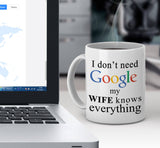 Funny coffee mug I don't need Google, my wife knows everything