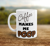 Coffee makes me POOP Funny coffee mug gift for Him poop jokes cup