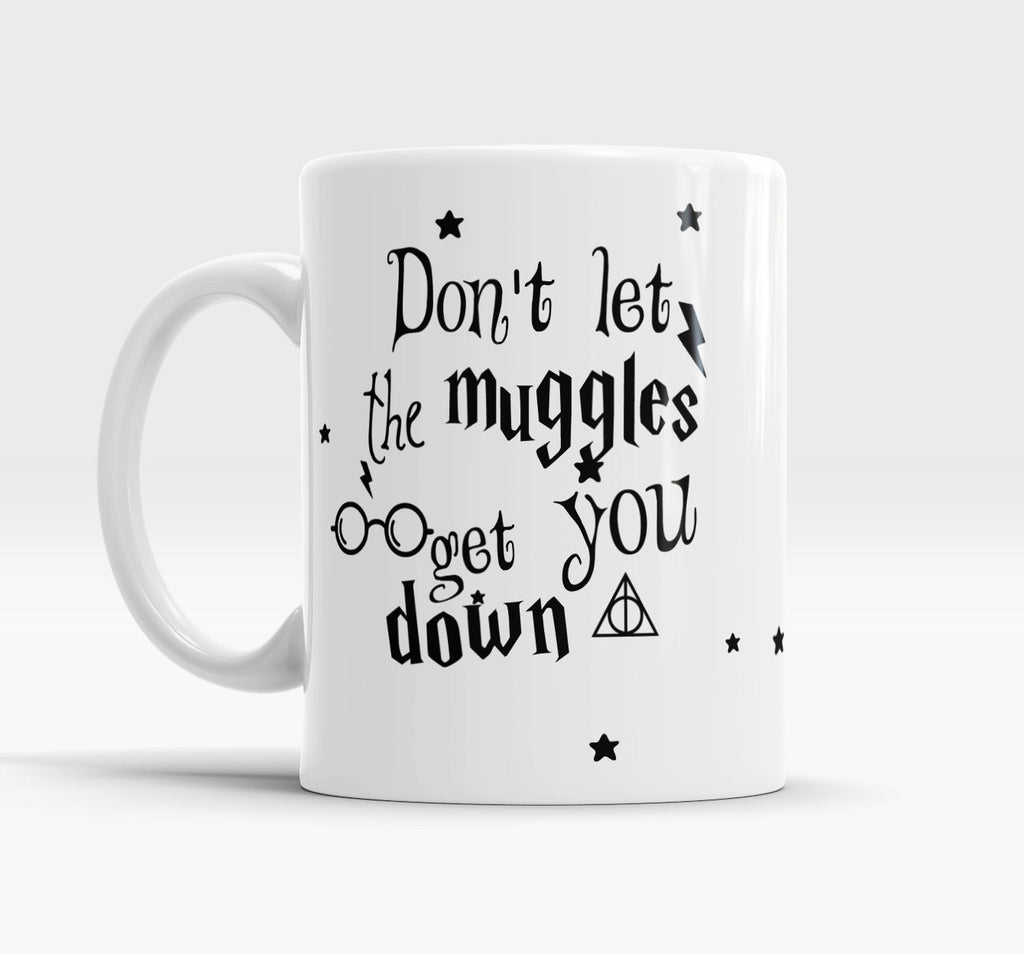 Don't Let the Muggles Get You Down funny mug