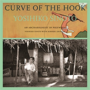 Book 'Curve of the Hook: An Archaeologist in Polynesia' by Yosihiko Sinoto