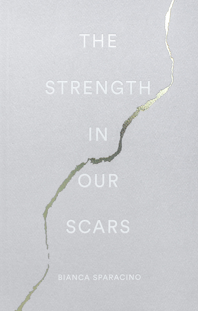 The Strength in our Scars by  Bianca Sparacino