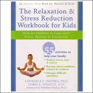 The Relaxation & Stress Reduction Workbook for Kids - Lawrence E. Shapiro