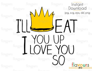 I'll Eat You Up I Love You So - Monsters Where the Wild Things Are -Cuttable Design Files(Svg, Eps, Dxf, Png, Jpg) For Silhouette and Cricut