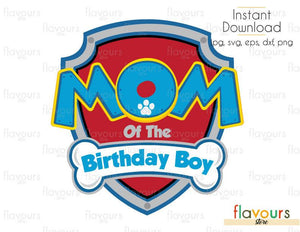 Mom of the Birthday Boy Paw Patrol - Cuttable Design Files (Svg, Eps, Dxf, Png, Jpg) For Silhouette and Cricut