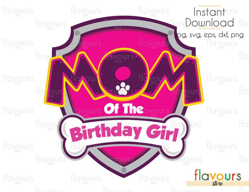 Mom Of The Birthday Girl - Paw Patrol Silhouette - Cuttable Design Files (Svg, Eps, Dxf, Png, Jpg) For Silhouette and Cricut