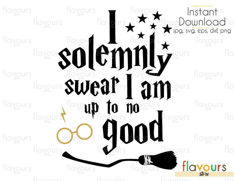 I Solemnly Swear That I Am Up To No Good - Harry Potter - Cuttable Design Files