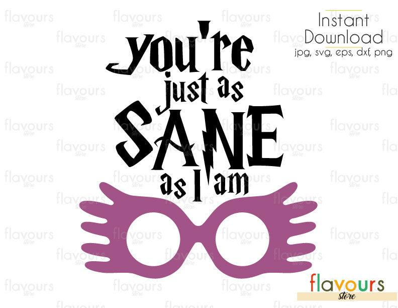 You're Just As Sane As I A - Harry Potter - Cuttable Design Files (Svg, Eps, Dxf, Png, Jpg) For Silhouette and Cricut