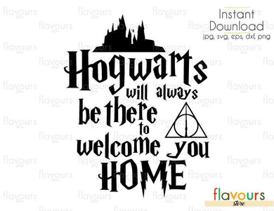 Hogwarts Will Always Be There To Welcome You Home - Cuttable Design Files (Svg, Eps, Dxf, Png, Jpg) For Silhouette and Cricut
