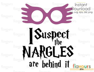 I Suspect The Nargles Are Behind It - Harry Potter - Cuttable Design Files (Svg, Eps, Dxf, Png, Jpg) For Silhouette and Cricut