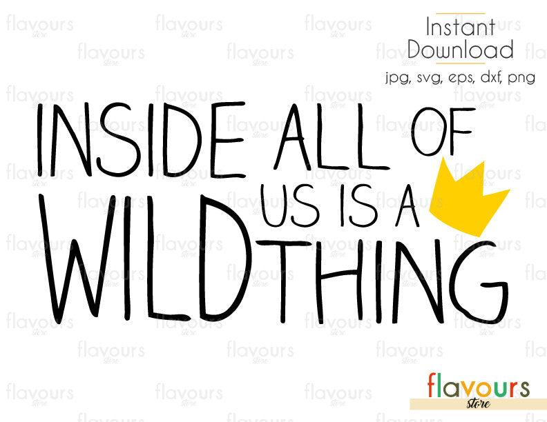 Inside All Of Us Is A Wild Thing - Where the Wild Things Are - Cuttable Design Files (Svg, Eps, Dxf, Png, Jpg) For Silhouette and Cricut