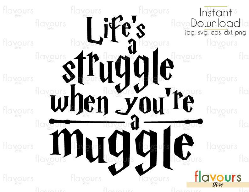 Life's A Struggle When You're a Muggle - Cuttable Design Files (Svg, Eps, Dxf, Png, Jpg) For Silhouette and Cricut