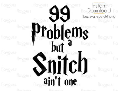 99 Problems But A Snitch Ain't One - SVG Cut File - FlavoursStore