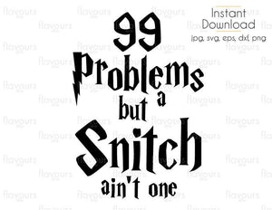 99 Problems But A Snitch Ain't One - Cuttable Design Files (Svg, Eps, Dxf, Png, Jpg) For Silhouette and Cricut