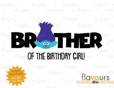 Brother of the Birthday Girl - Branch - Trolls - Instant Download - SVG FILES