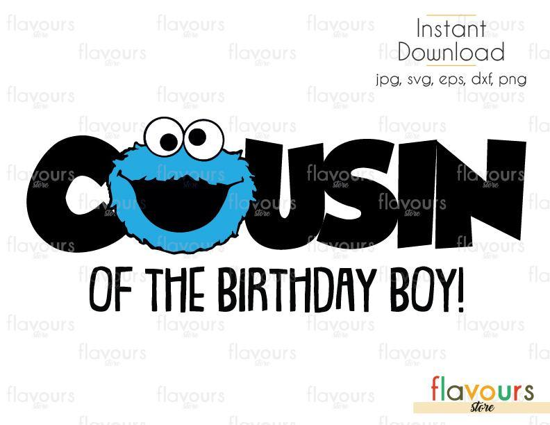 Cousin of the Birthday Boy - Cookie Monster - Sesame Street - Cuttable Design Files (Svg, Eps, Dxf, Png, Jpg) For Silhouette and Cricut