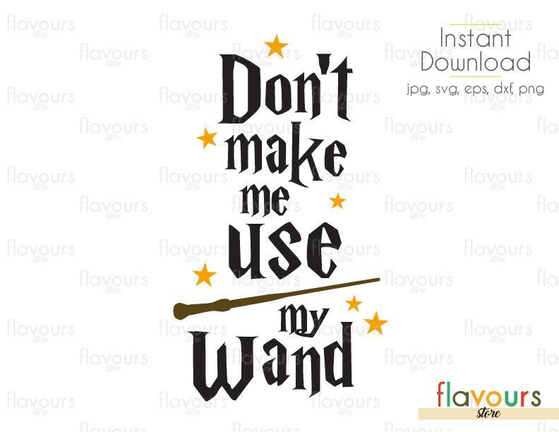 Don't Make Me Use My Wand - Cuttable Design Files (Svg, Eps, Dxf, Png, Jpg) For Silhouette and Cricut