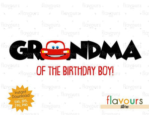 Grandma of the Birthday Boy - Lightning Mcqueen - Cars - Instant Download - SVG FILES