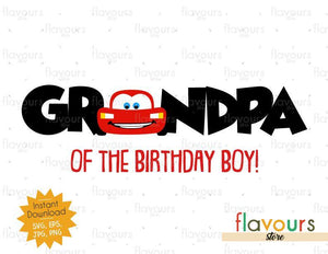 Grandpa of the Birthday Boy - Lightning Mcqueen - Cars - Instant Download - SVG FILES