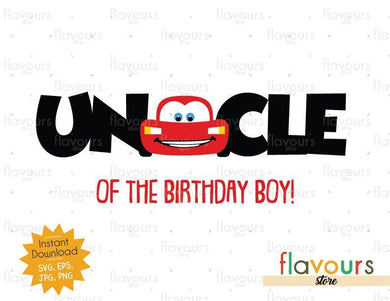Uncle of the Birthday Boy - Lightning Mcqueen - Cars - Instant Download - SVG FILES
