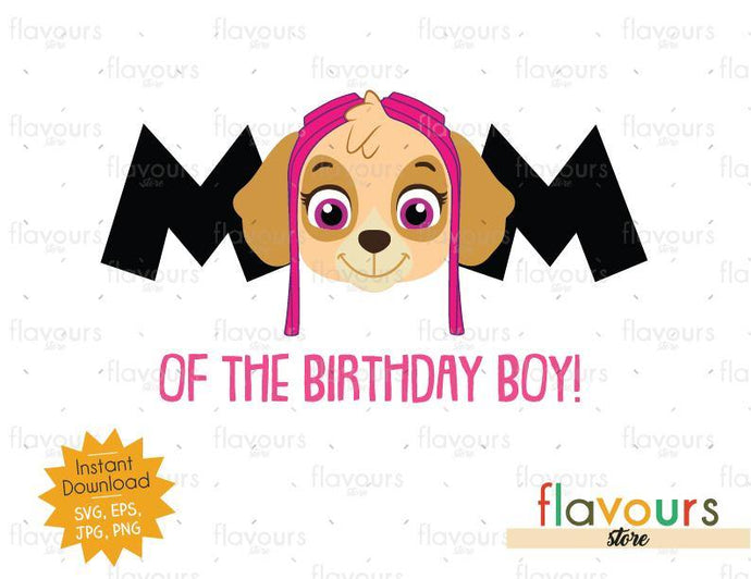 Mom of Birthday Boy - Skye - Paw Patrol - Instant Download - SVG FILES