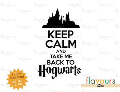 Keep Calm and Take Me Back to Hogwarts - SVG Cut File - FlavoursStore