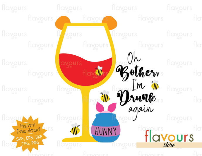 Oh Bother, I'm Drunk Again - SVG Cut File - FlavoursStore