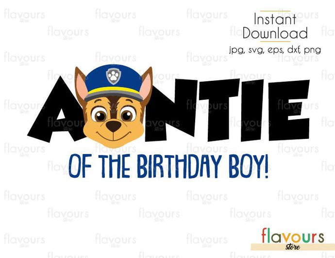 Auntie of the Birthday Boy - Chase - Paw Patrol Chase - Cuttable Design Files (Svg, Eps, Dxf, Png, Jpg) For Silhouette and Cricut - FlavoursStore