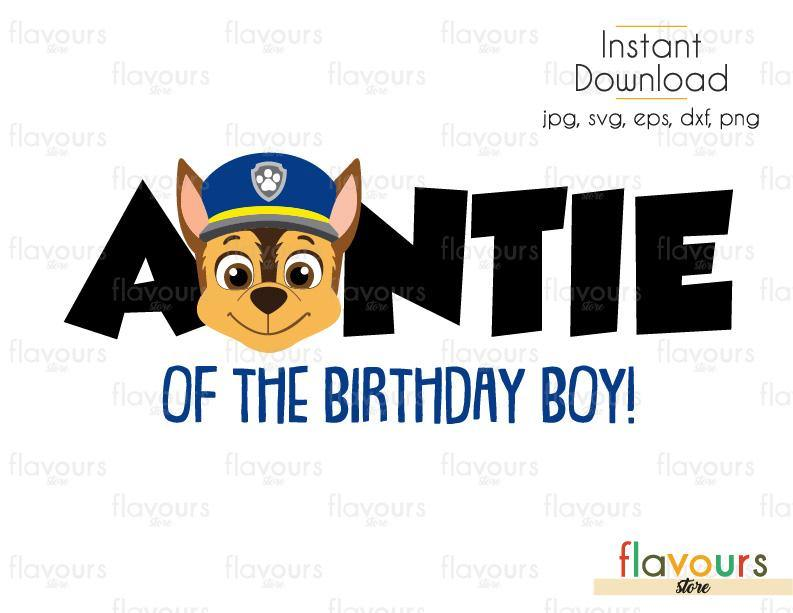 Auntie of the Birthday Boy - Chase - Paw Patrol Chase - Cuttable Design Files (Svg, Eps, Dxf, Png, Jpg) For Silhouette and Cricut