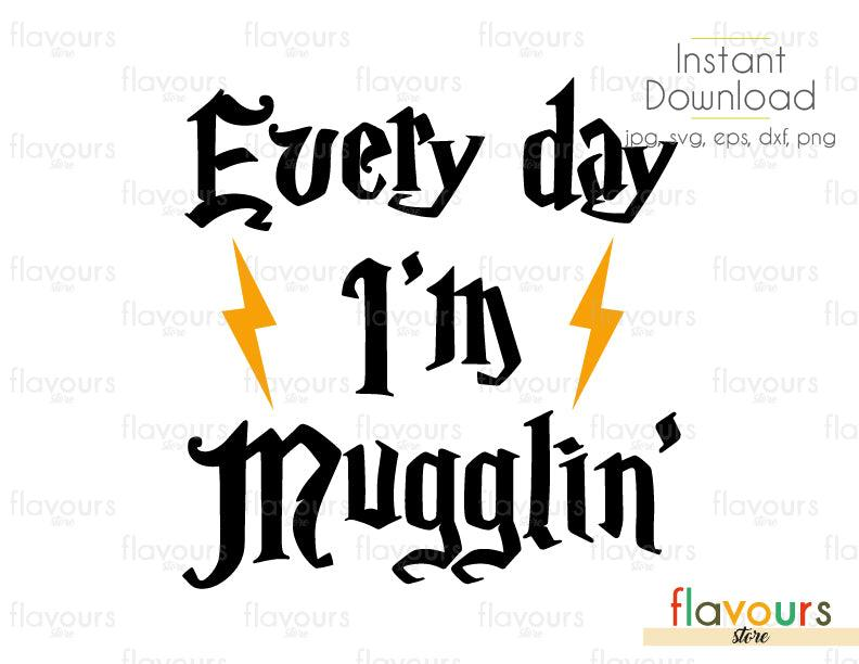 Every day I'm Mugglin - Harry Potter - Instant Download - For Silhouette and Cricut