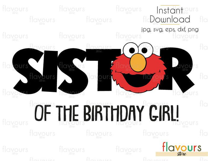 Sister of the Birthday Girl - Elmo - Sesame Street - Cuttable Design Files (Svg, Eps, Dxf, Png, Jpg) For Silhouette and Cricut