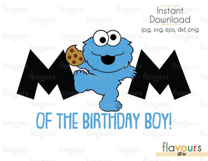 Mom Of The Birthday Boy Baby Cookie Monster Sesame Street Cuttable Design Files Svg Eps Dxf Png Jpg For Silhouette And Cricut