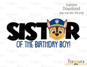 Sister of the Birthday Boy - Chase - Paw Patrol - Cuttable Design Files (Svg, Eps, Dxf, Png, Jpg) For Silhouette and Cricut