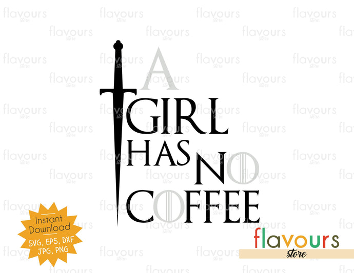 A Girl Has No Coffee - GOT Fan - Instant Download - SVG Cut File
