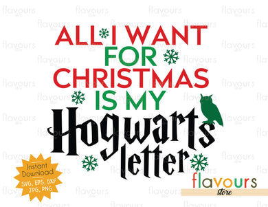 All I Want for Christmas is my Hogwarts Letter - SVG Cut files - FlavoursStore
