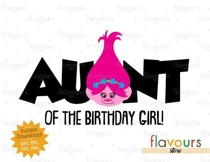 Aunt of the Birthday Girl - Poppy - Trolls - Instant Download - SVG FILES