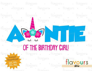 Auntie of the Birthday Girl - Unicorn - Instant Download - SVG FILES