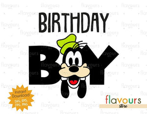 Birthday Boy - Goofy - Instant Download - SVG FILES