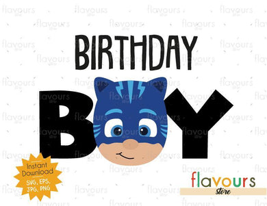 Birthday Boy - Cat Boy - Pj Mask - Instant Download - SVG FILES