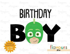 Birthday Boy - Gekko - Pj Mask - Instant Download - SVG FILES