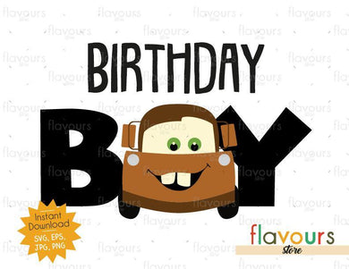 Birthday Boy - Tow Mater - Cars - Instant Download - SVG FILES