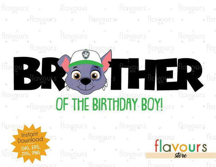 Brother of the Birthday Boy - Rocky - Paw Patrol - Instant Download - SVG FILES