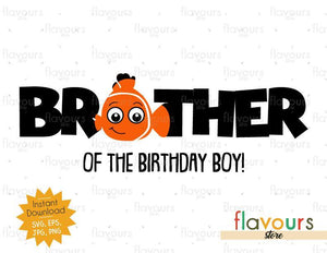 Brother of the Birthday Boy - Nemo - Instant Download - SVG FILES