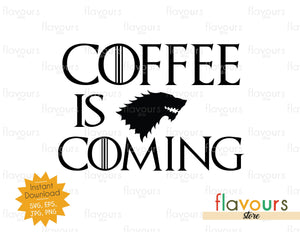 Coffee is coming - GOT Fan - Instant Download - SVG Cut File