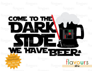 Come To The Dark Side We Have Beer - Cuttable Design Files