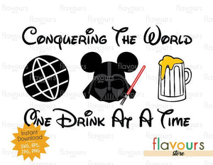 Conquering The World - One Drink At A Time - Darth Vader - Disney Epcot - SVG Cut File