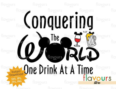 Conquering The World One Drink At A Time Beer Wine - Disney Epcot - SVG Cut File - FlavoursStore