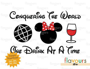 Conquering The World One Drink At A Time Minnie Wine - Disney Epcot - SVG Cut File